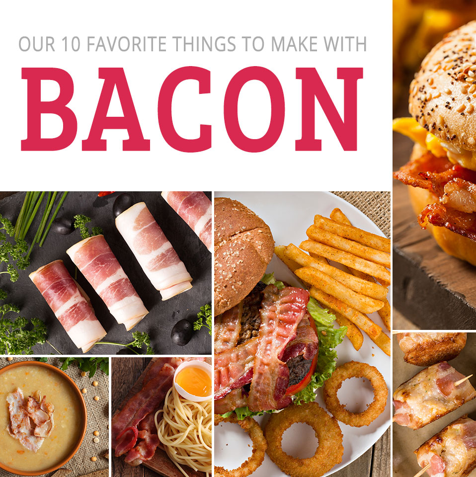 Our 10 Favorite Things to Make with Bacon