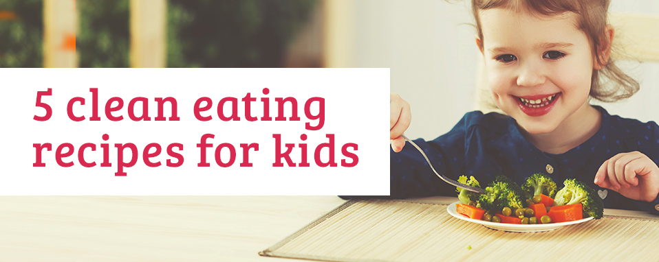 5 Clean Eating Recipes for Kids