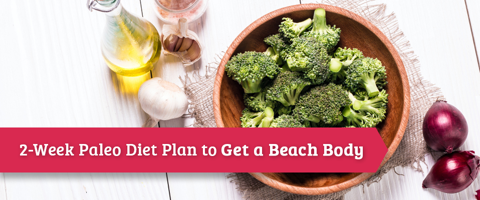 2-Week Paleo Diet Plan to Get a Beach Body