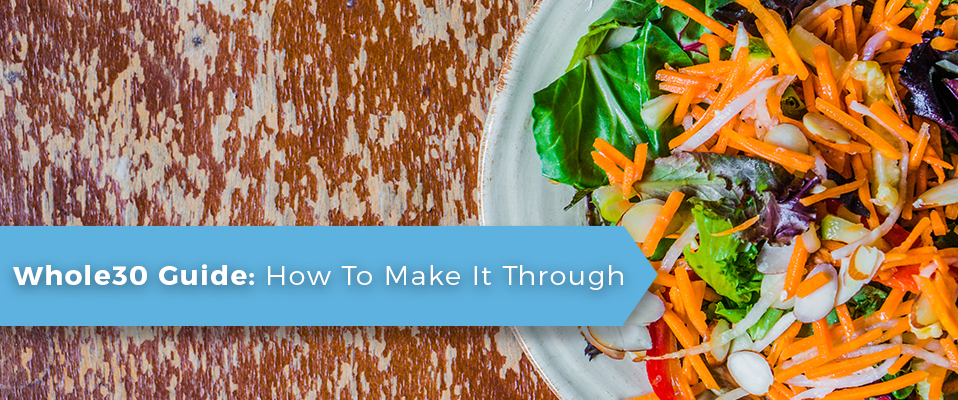 Whole30 Guide: How To Make It Through