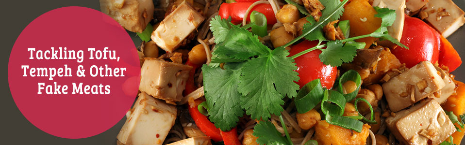 Tackling Tofu, Tempeh and Other Fake Meats