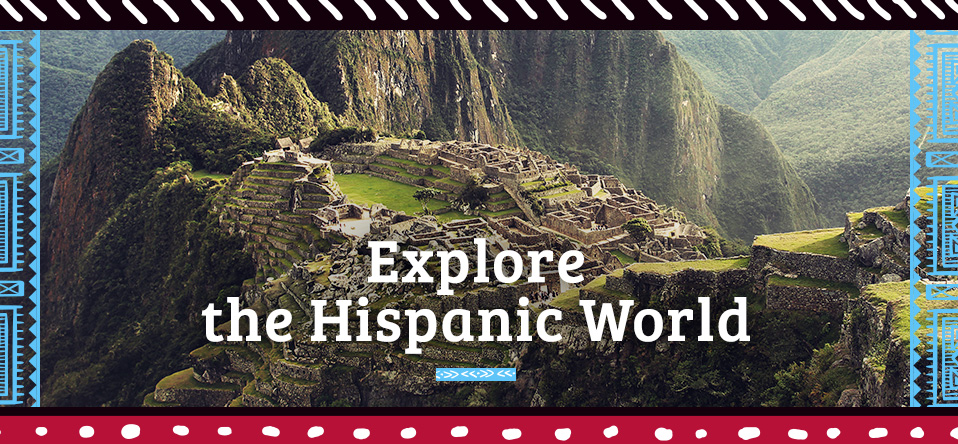 Explore the Hispanic World