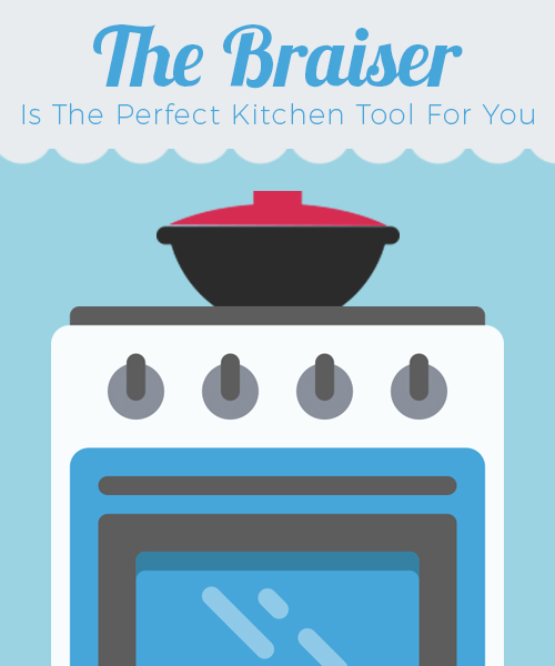 The Braiser is the Perfect Kitchen Tool for You