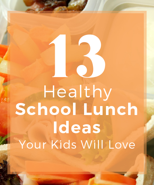 13 Healthy School Lunch Ideas Your Kids Will Love