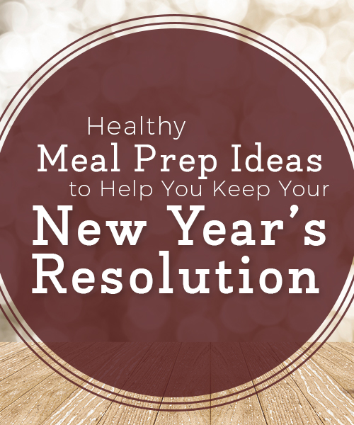 Healthy Meal Prep Ideas to Keep New Year's Resolution