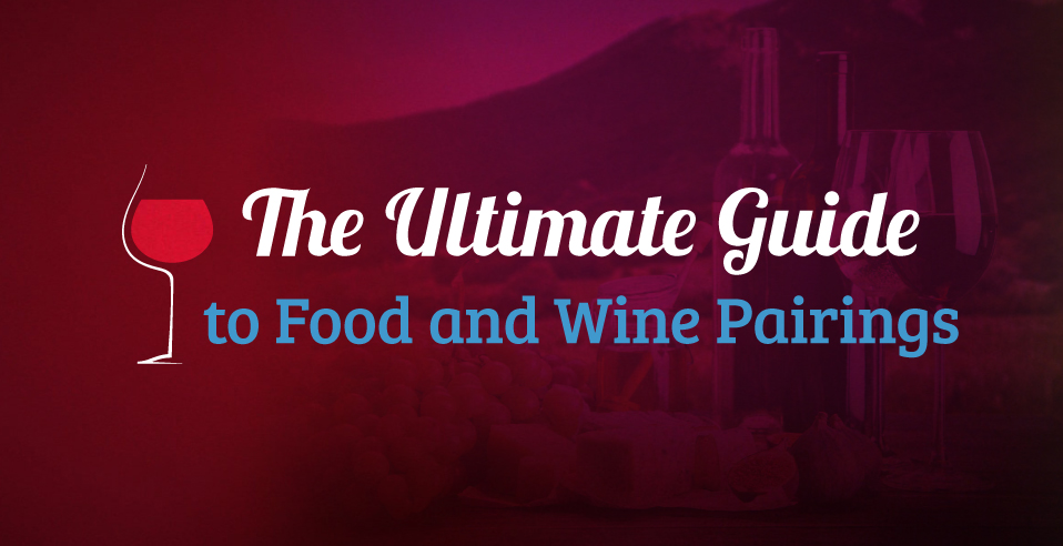 The Ultimate Guide to Food and Wine Pairings