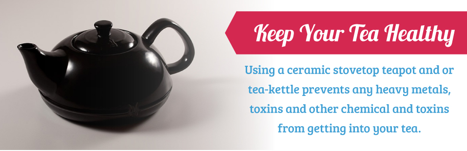 Brew your tea using a ceramic stovetop teapot or tea-kettle to prevent heavy metals, toxins, and other chemicals from getting into your tea.