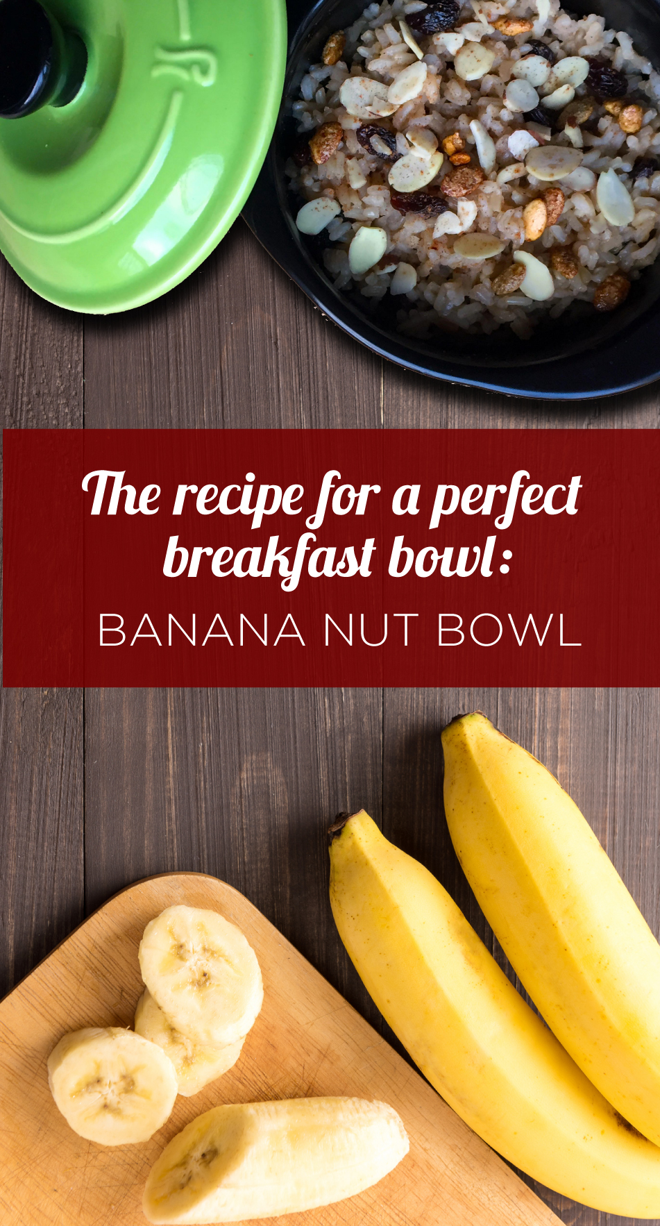 The recipe for a perfect breakfast bowl: Banana Nut Bowl