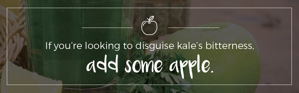 Add some apple to disguise the bitterness of kale.