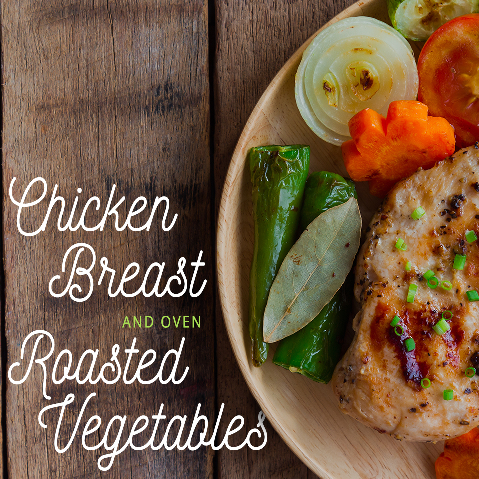Chicken Breast and Oven Roasted Vegetables