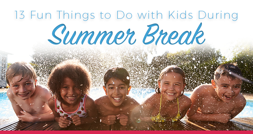 13 Fun Things to Do With Kids During Summer Break