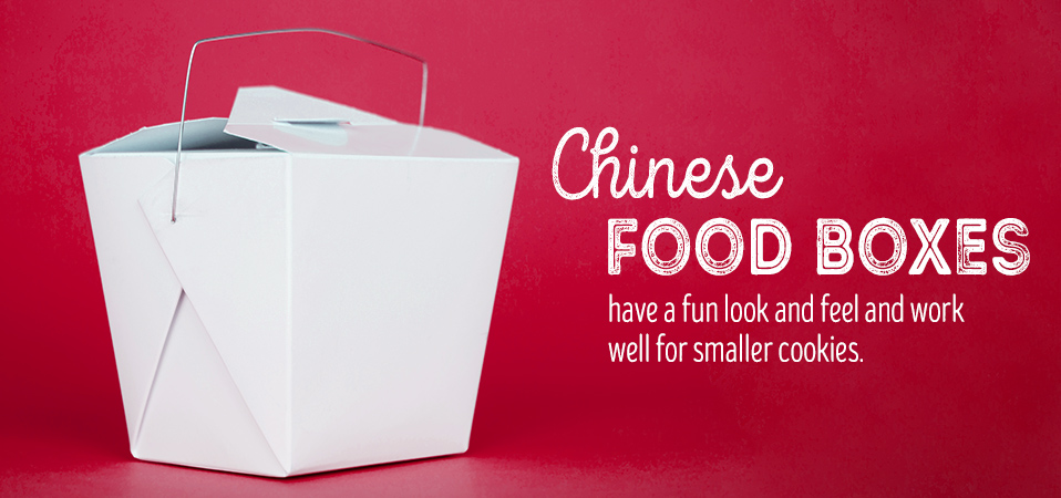 Use Chinese food boxes to give cookies.