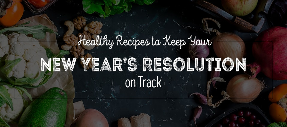 Healthy recipes for your New Year's resolution